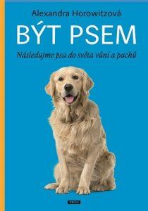 Být psem -Následujme psa do světa vůní a pachů- Alexandra Horowitzová